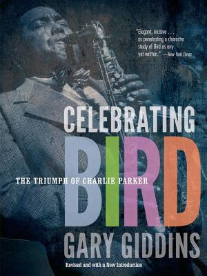 Celebrating Bird: The Triumph of Charlie Parker - Giddins, Gary