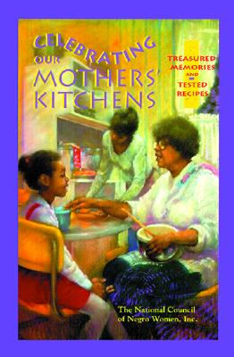 Celebrating Our Mothers' Kitchens: Treasured Memories and Tested Recipes - National Council of Negro Women, and Wimmer, Glen (Editor), and Harris, Jessica B (Designer)