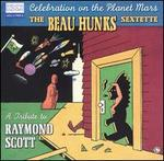 Celebration on the Planet Mars: A Tribute to Raymond Scott - The Beau Hunks