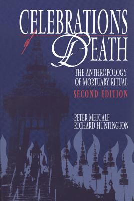 Celebrations of Death: The Anthropology of Mortuary Ritual - Metcalf, Peter, and Huntington, Richard (Editor)