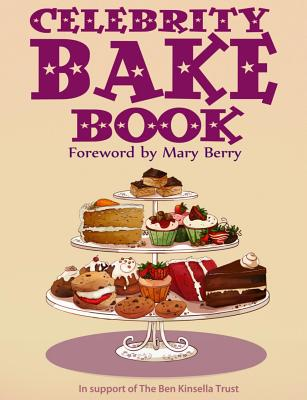 Celebrity Bake Book: In Support of the Ben Kinsella Trust - Berry, Mary