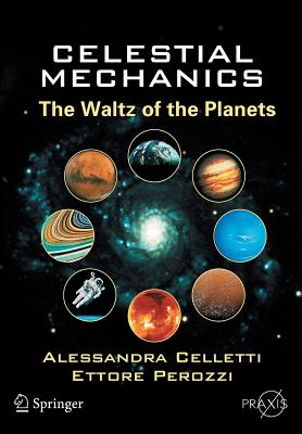 Celestial Mechanics: The Waltz of the Planets - Celletti, Alessandra, and Perozzi, Ettore
