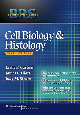 Cell Biology and Histology - Gartner, Leslie P, PhD, and Hiatt, James L, PhD, and Strum, Judy M, PhD