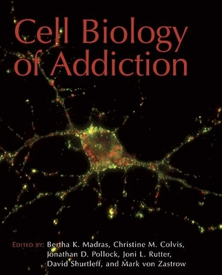 Cell Biology of Addiction - Madras, Bertha K (Editor)