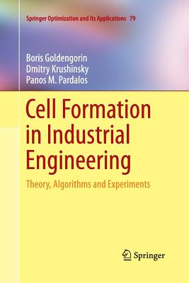 Cell Formation in Industrial Engineering: Theory, Algorithms and Experiments - Goldengorin, Boris, and Krushinsky, Dmitry, and Pardalos, Panos M