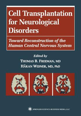 Cell Transplantation for Neurological Disorders: Toward Reconstruction of the Human Central Nervous System - Freeman, Thomas B. (Editor), and Widner, Hakan (Editor)