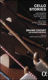Cello Stories: Une Histories du Violoncelle aux XVIIe & XVIIIe Siècles - Les Basses Réunies; Bruno Cocset (conductor)