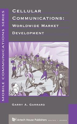 Cellular Communications: Worldwide Market Development - Garrard, Garry A