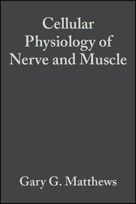 Cellular Physiology of Nerve and Muscle - Matthews, Gary G.