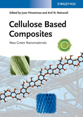 Cellulose Based Composites: New Green Nanomaterials - Hinestroza, Juan (Editor), and Netravali, Anil N (Editor)
