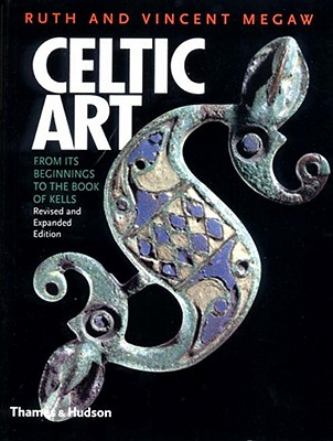 Celtic Art: From Its Beginnings to the Book of Kells - Megaw, Ruth