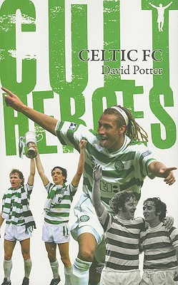 Celtic Cult Heroes: The Bhoys' Greatest Icons - Potter, David