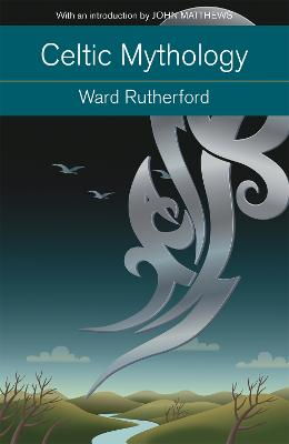 Celtic Mythology: The Nature and Influence of Celtic Myth - From Druidism to Arthurian Legend - Rutherford, Ward, and Matthews, John (Introduction by)