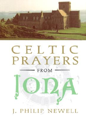 Celtic Prayers from Iona: The Heart of Celtic Spirituality - Newell, J Philip