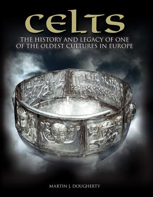 Celts: The History and Legacy of One of the Oldest Cultures in Europe - Dougherty, Martin J