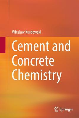 Cement and Concrete Chemistry - Kurdowski, Wieslaw
