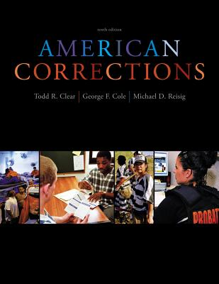 Cengage Advantage Books: American Corrections - Clear, Todd R, Dr., and Cole, George F, and Reisig, Michael D