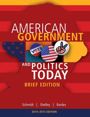 Cengage Advantage Books: American Government and Politics Today, Brief Edition, 2014-2015 (Book Only) - Schmidt, Steffen W, and Shelley, II Mack C, and Bardes, Barbara A