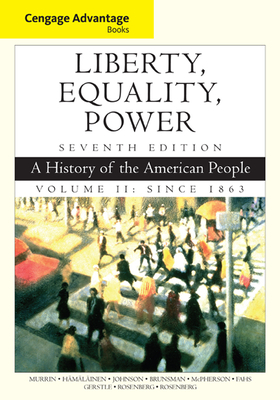 Cengage Advantage Books: Liberty, Equality, Power: A History of the American People, Volume 2: Since 1863 - Murrin, John M, and Hamalainen, Pekka, and Johnson, Paul E