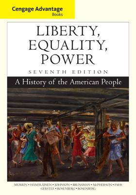 Cengage Advantage Books: Liberty, Equality, Power: A History of the American People - Murrin, John M, and Hamalainen, Pekka, and Johnson, Paul E