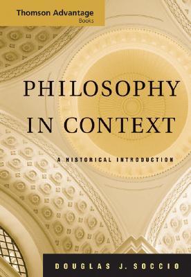 Cengage Advantage Books: Philosophy in Context: A Historical Introduction - Soccio, Douglas