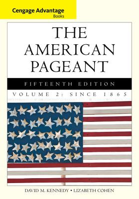 Cengage Advantage Books: The American Pageant, Volume 2: Since 1865 - Cohen, Lizabeth, and Kennedy, David