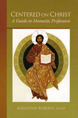 Centered on Christ: A Guide to Monastic Profession - Roberts, Augustine, and Olivera, Bernardo (Foreword by)