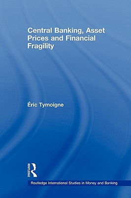 Central Banking, Asset Prices and Financial Fragility - Tymoigne, Eric