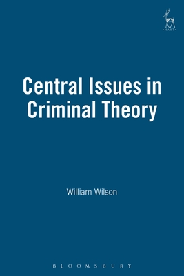 Central Issues in Criminal Theory - Wilson, William