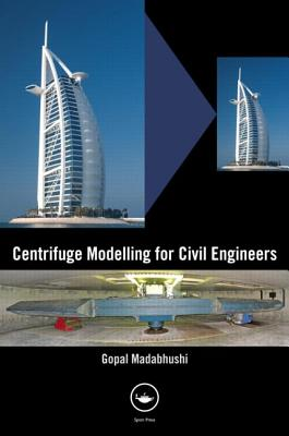 Centrifuge Modelling for Civil Engineers - Madabhushi, Gopal