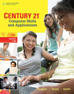 Century 21 Computer Skills and Applications, Lessons 1-90 - Hoggatt, Jack P, and Shank, Jon A, and Smith, James R, PhD