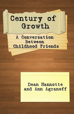 Century of Growth: A Conversation Between Childhood Friends - Hannotte, Dean, and Agranoff, Ann