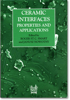Ceramic Interfaces: Properties and Applications - Smart, R