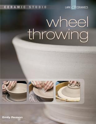 Ceramic Studio: Wheel Throwing - Reason, Emily
