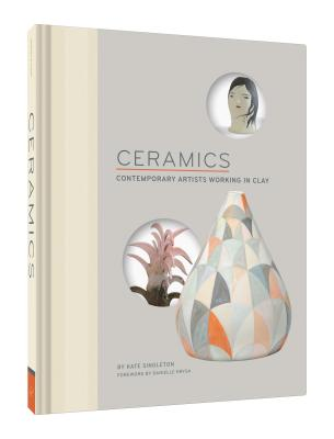 Ceramics: Contemporary Artists Working in Clay - Singleton, Kate, and Krysa, Danielle (Foreword by)