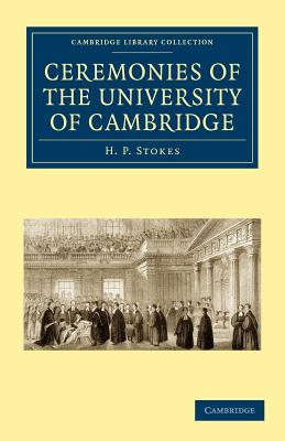 Ceremonies of the University of Cambridge - Stokes, H P