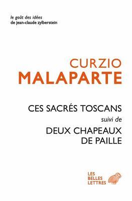 Ces Sacres Toscans Suivi de Deux Chapeaux de Paille D'Italie - Malaparte, Curzio, and Piroue, Georges (Translated by)