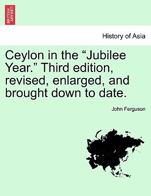 "Ceylon in the ""Jubilee Year."" Third Edition, Revised, Enlarged, and Brought Down to Date. - Ferguson, John"