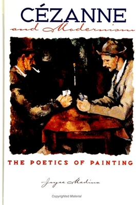 Cezanne and Modernism: The Poetics of Painting - Medina, Joyce
