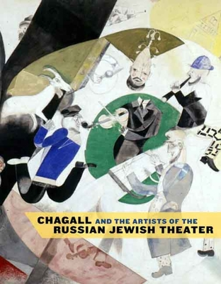 Chagall and the Artists of the Russian Jewish Theater - Goodman, Susan Tumarkin, and Gitelman, Zvi, Professor, and Ivanov, Vladislav