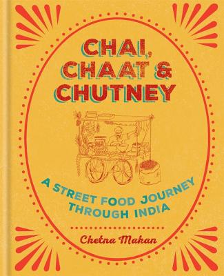 Chai, Chaat & Chutney: a street food journey through India - Makan, Chetna