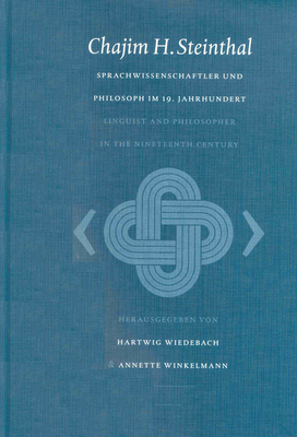 Chajim H. Steinthal: Csprachwissenschaftler Und Philosoph Im 19.Jahrhundert/Linguist and Philosopher in the 19th Century - Wiedebach, Hartwig (Editor), and Winkelmann, Annette (Editor)