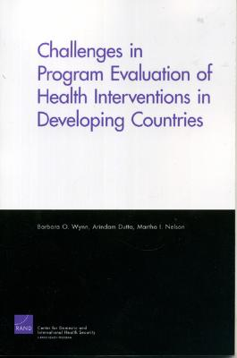 Challenges of Programs Evaluation of Health Interventions in Developing Countries - Wynn, Barbara O, and Dutta, Arindam, and Nelson, Martha I