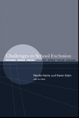 Challenges to School Exclusion: Exclusion, Appeals and the Law - Harris, Neville S