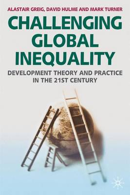 Challenging Global Inequality: Development Theory and Practice in the 21st Century - Greig, Alastair, and Hulme, David, and Turner, Mark
