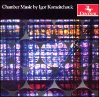 Chamber Music by Igor Korneitchouk - Audrey Andrist (piano); James Stern (violin); Nathan Williams (clarinet); Rachael Young (cello)