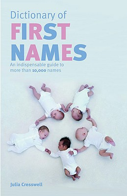 Chambers Dictionary of First Names: An Indispensable Guide to More Than 10,000 Names - Cresswell, Julia