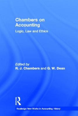 Chambers on Accounting: Logic, Law and Ethics - Chambers, R J, and Dean, Graeme W, and Chambers R J