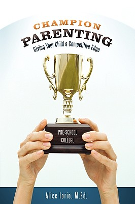 Champion Parenting: Giving Your Child a Competitive Edge - Iorio, Alice
