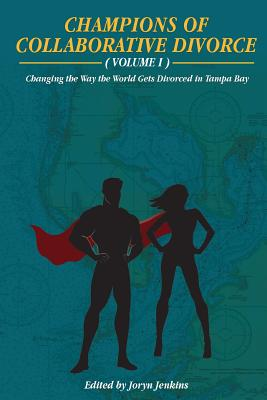 Champions of Collaborative Divorce: Changing the Way the World Gets Divorced in Tampa Bay - Jenkins Esq, Joryn